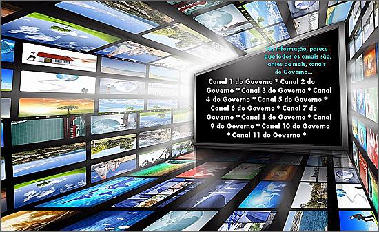 Todos os canais são canais de informação do Governo...