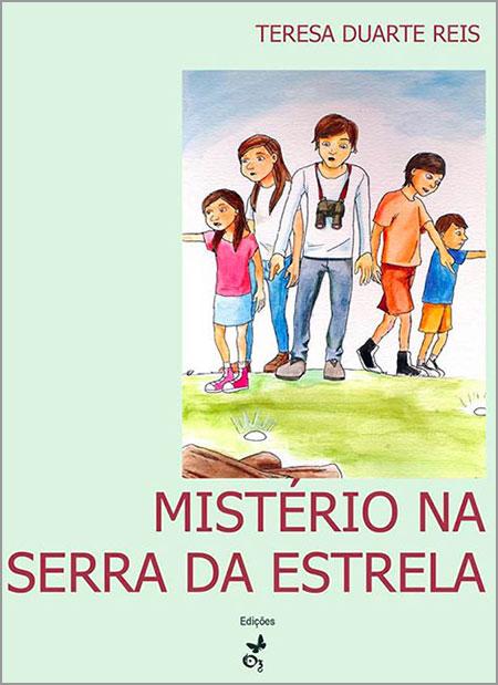 Mistério na Serra da Estrela - Teresa Duarte Reis - Capeia Arraiana