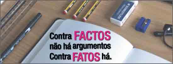 Contra factos não há argumentos. Contra fatos há...