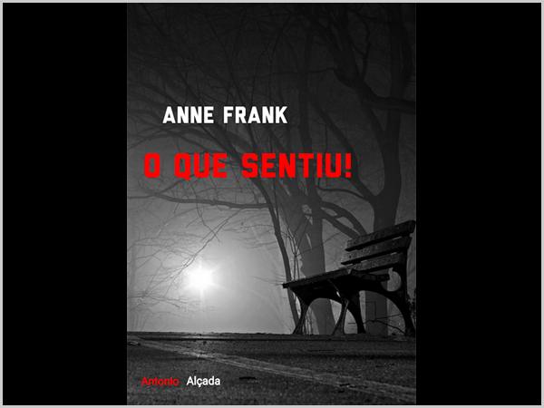 Anne Frank – O que sentiu?, por António Alçada