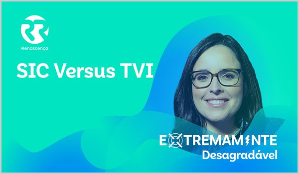 SIC vs TVI – Extremamente Desagradável