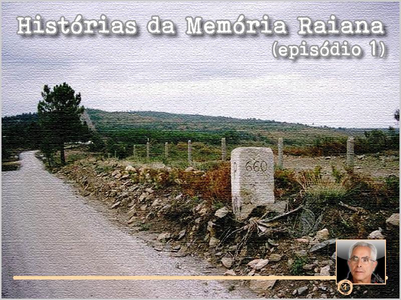 Histórias da Memória Raiana - Episódio 1 - António Emídio - capeiaarraiana.pt