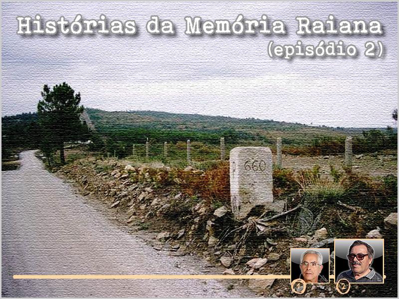 Histórias da Memória Raiana - Episódio 2 - Fernando Capelo - capeiaarraiana.pt