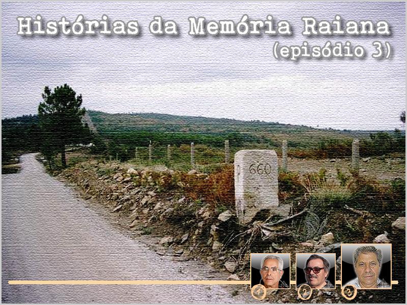 Histórias da Memória Raiana - Episódio 3 - José Carlos Mendes - capeiaarraiana.pt