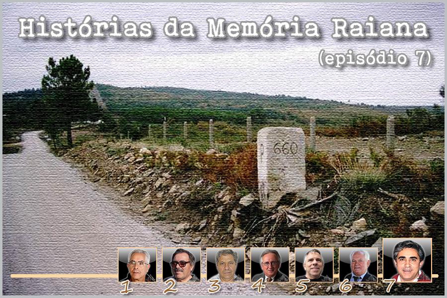 Histórias da Memória Raiana - Episódio 7 - António Martins - capeiaarraiana.pt