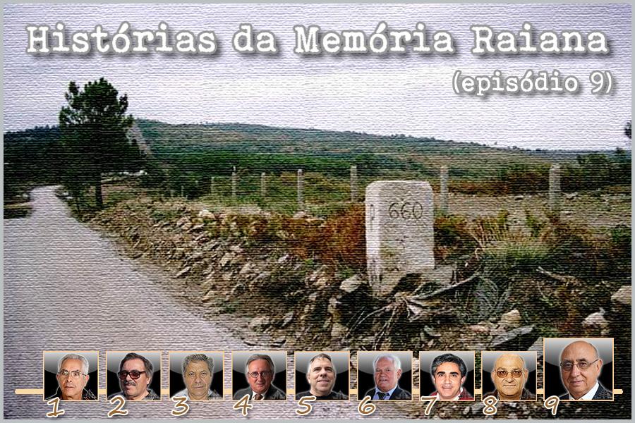 Histórias da Memória Raiana - Episódio 9 - Joaquim Tenreira Martins - capeiaarraiana.pt