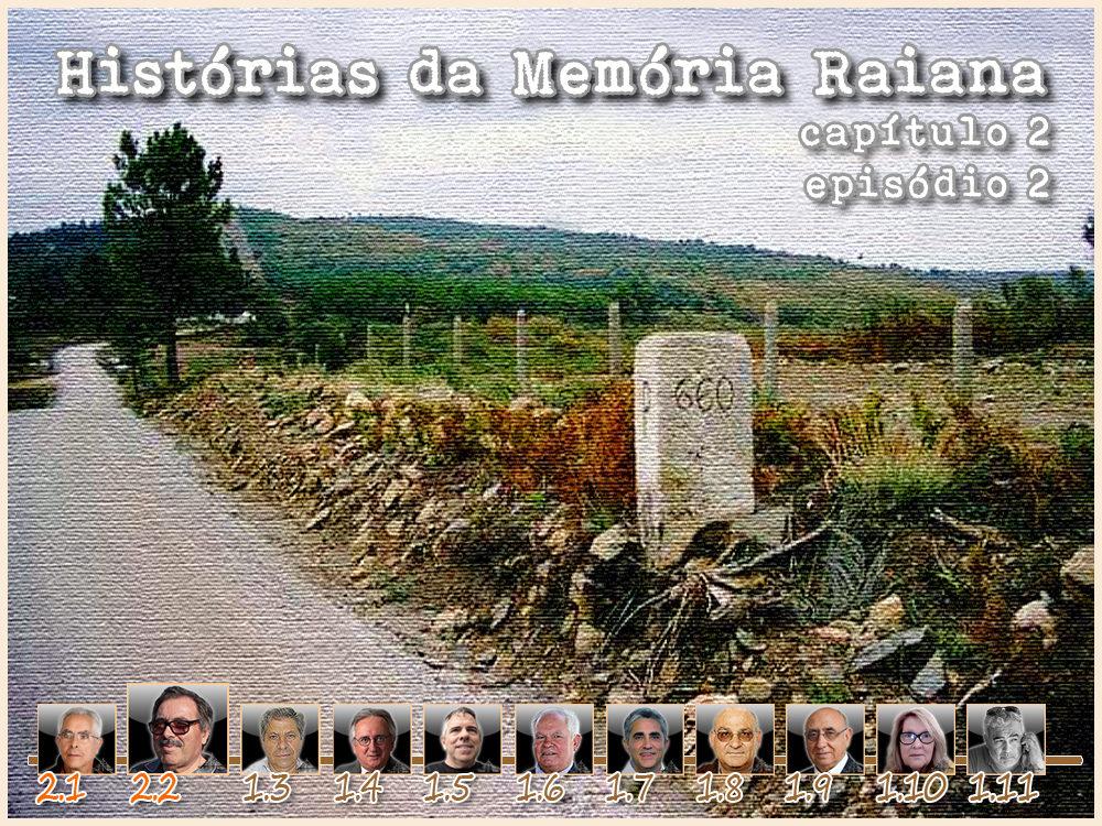 Histórias da Memória Raiana - Capítulo 2 - Episódio 2 - Fernando Capelo - capeiaarraiana.pt