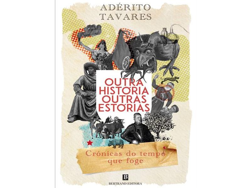 «Outra História, Outras Estórias - Crónicas do Tempo que Foge », de Adérito Tavares