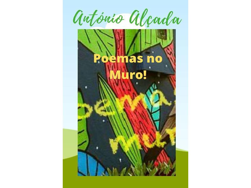 Poemas no Muro! - António José Alçada