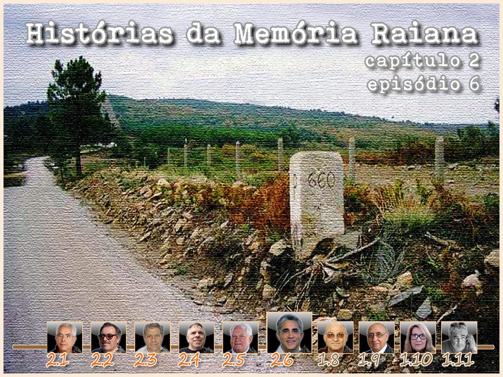 Histórias da Memória Raiana - Capítulo 2 - Episódio 6 - António Martins - capeiaarraiana.pt