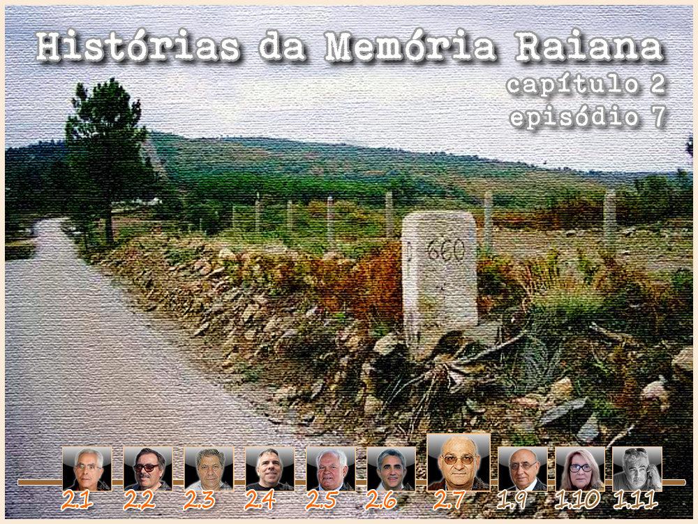 Histórias da Memória Raiana - Capítulo 2 - Episódio 7 - António Alves Fernandes - capeiaarraiana.pt