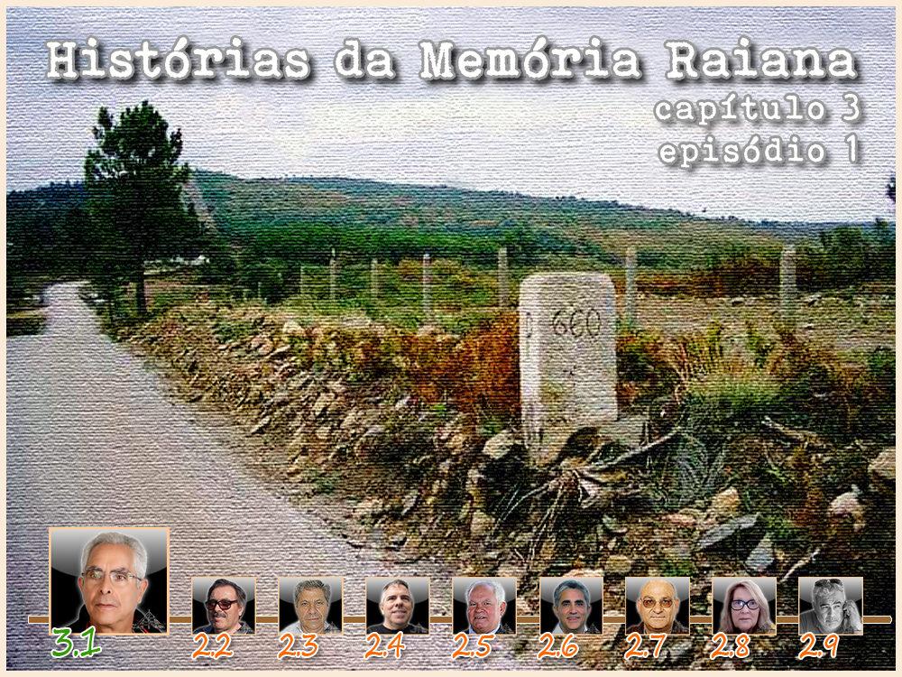Histórias da Memória Raiana - Capítulo 3 - Episódio 1 - António Emídio - capeiaarraiana.pt
