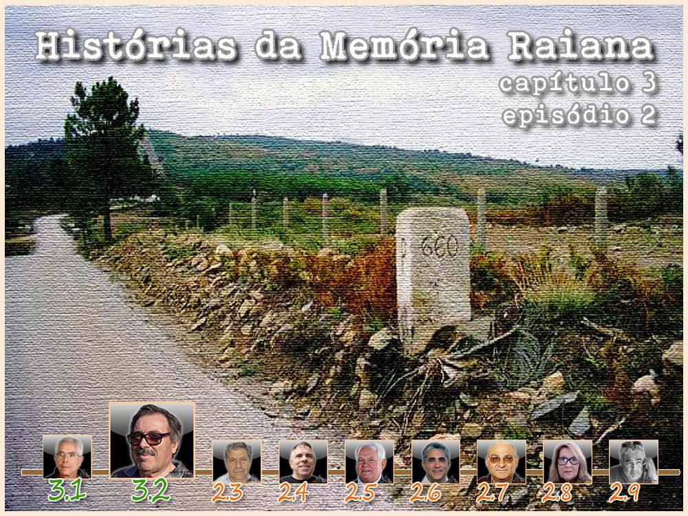 Histórias da Memória Raiana - Capítulo 3 - Episódio 2 - Fernando Capelo - capeiaarraiana.pt