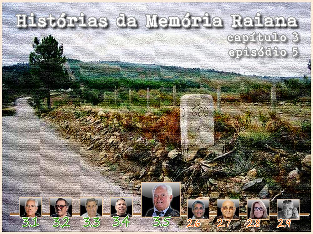 Histórias da Memória Raiana - Capítulo 3 - Episódio 5 - Franklim Costa Braga - capeiaarraiana.pt