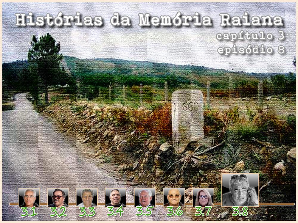 Histórias da Memória Raiana - Capítulo 3 - Episódio 8 - José Carlos Lages - capeiaarraiana.pt